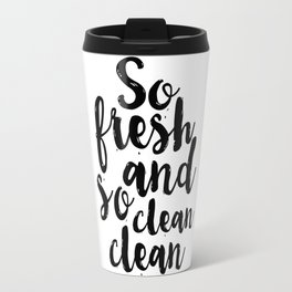 So Fresh And So Clean Clean,Bathroom Decor,BATHROOM WALL ART,Bathroom Sign,Children Quote,kids Gift Travel Mug