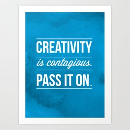 Creativity is contagious, Pass it on! Art Print