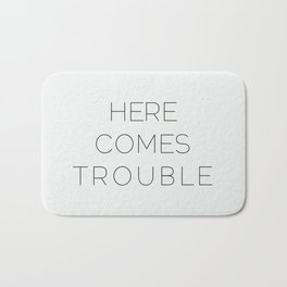 Here Comes Trouble Bath Mat