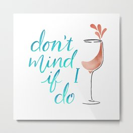 Don't Mind if I do - Rosé Metal Print
