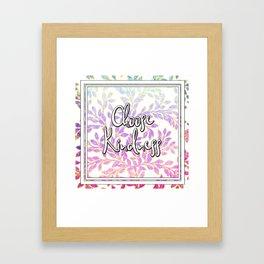 Choose Kindness Framed Art Print