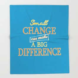 Small Change can make a Big Difference Throw Blanket