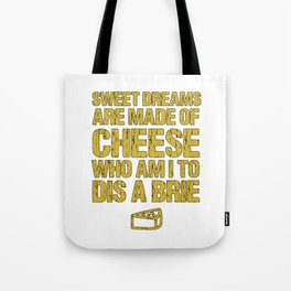 Sweet Dreams Are Made Of Cheese Who Am I To Dis A Brie Cheese Lover Tote Bag