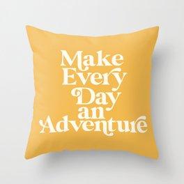 Make Everyday an Adventure Throw Pillow