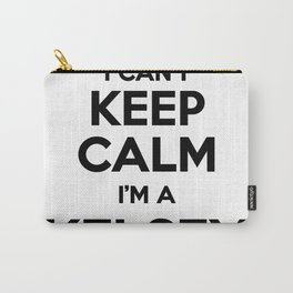I cant keep calm I am a KELSEY Carry-All Pouch