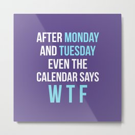 After Monday and Tuesday Even The Calendar Says WTF (Ultra Violet) Metal Print