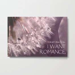 Forget practical. I want ROMANCE.  Metal Print