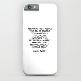 KEEP AWAY FROM PEOPLE WHO TRY TO BELITTLE YOUR AMBITIONS iPhone Case