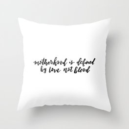 Motherhood is defined by love not blood - Hand lettered inspiration Throw Pillow