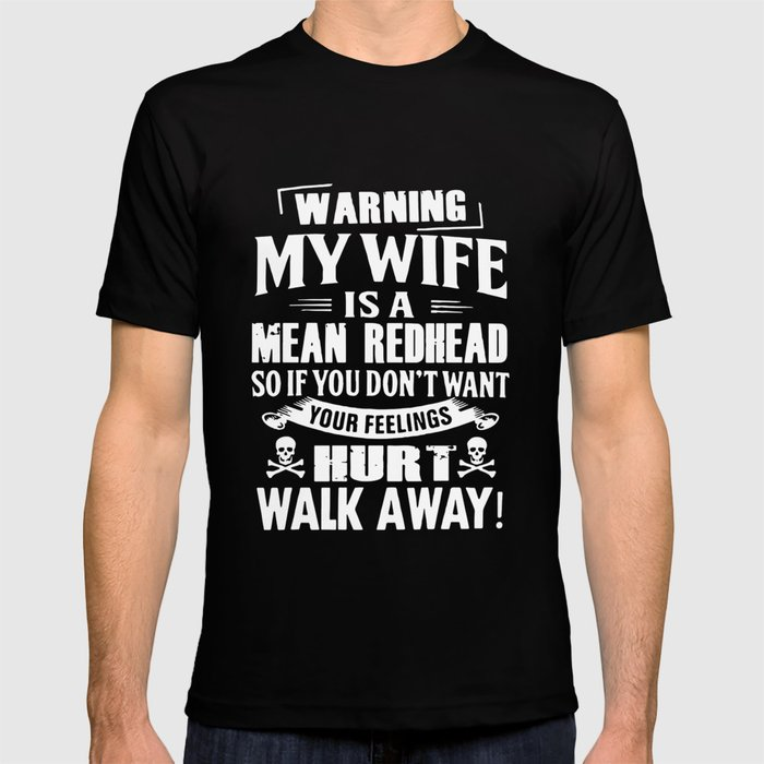 7ba9e9dd warning my wife is a mean redhead so if you dont want your feelings hurt  walk away husband t-shirts T-shirt