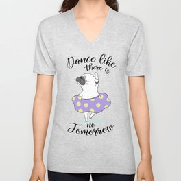Dance like there is no tomorrow! Unisex V-Neck