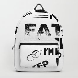 i am not the step father i am the father that stepped up Backpack