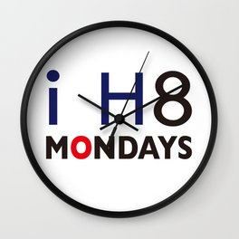 I H8 MONDAYS Wall Clock