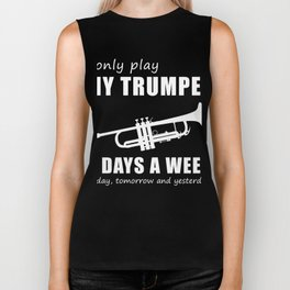 I only trumpet 3 days a week today yesterday tomorrow t-shirt Biker Tank