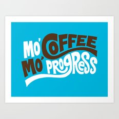 Mo' Coffee Mo' Progress Art Print