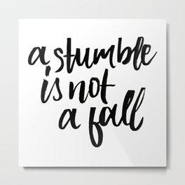 A stumble is not a fall Metal Print
