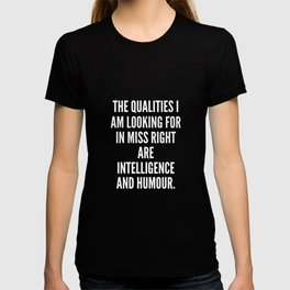 The qualities I am looking for in Miss Right are intelligence and humour T-shirt
