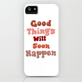 Good things Will Soon Happen - positive art print,  modern typography  iPhone Case