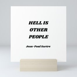 HELL IS OTHER PEOPLE - Jean-Paul Sartre Mini Art Print