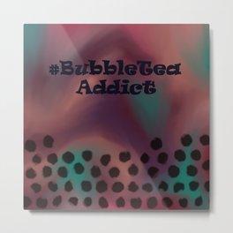 Bubble Tea Addict Metal Print