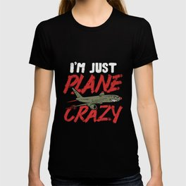 I'm Just Plane Crazy Airplane Fly Aircraft Gift T-shirt