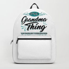 Grandmother It's a Grandma Thing You Wouldn't Understand Family Fun Grammy Granny Nana Backpack