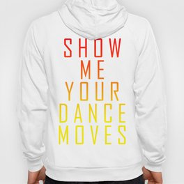 Show Me Your Dance Moves Hoody
