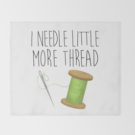 I Needle Little More Thread Throw Blanket
