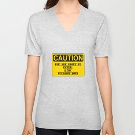 Caution You are about to enter a no bullshit zone. Unisex V-Neck