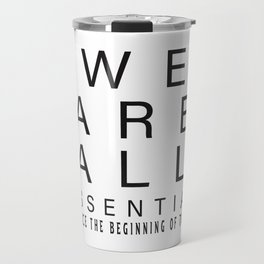 we are all essential since the beginning of the time t-shirt Travel Mug
