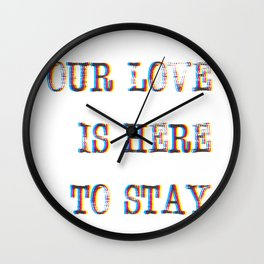 Our Love Is Here To Stay Wall Clock
