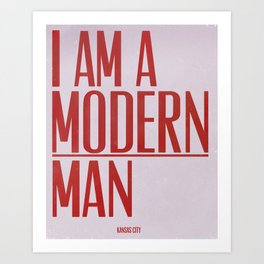 I Am A Modern Man Art Print