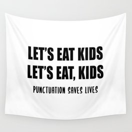 Let's Eat Kids (Punctuation Saves Lives) Wall Tapestry