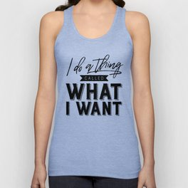 I Do A Thing Called What I Want Unisex Tank Top
