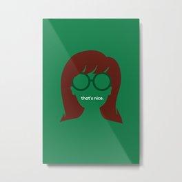 """The Daria - """"That's Nice"""" Metal Print"""