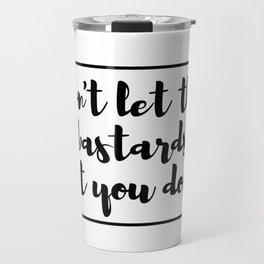 don't let the bastards get you down Travel Mug
