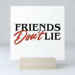 Friends Don't Lie Mini Art Print