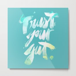 Trust your Gut Metal Print