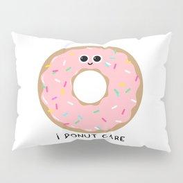 I donut care Pillow Sham