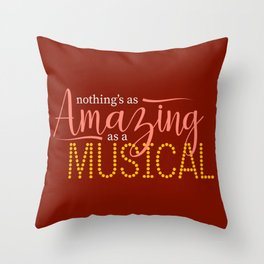 Nothing's As Amazing As a Musical Throw Pillow