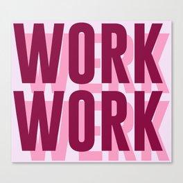 Work, Werk Canvas Print
