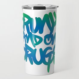 Drunk and on Drugs Travel Mug