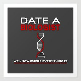 Biologists: We know where everything is Art Print