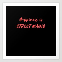 Happiness is Street Magic Art Print