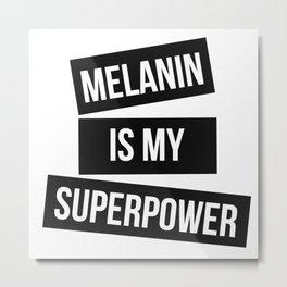 MELANIN IS MY SUPERPOWER Metal Print