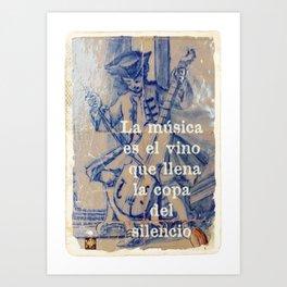 La Música es el vino que llena la copa del silencio Art Print