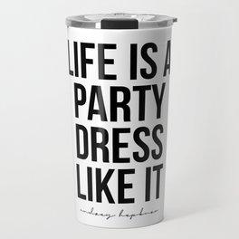 Life Is A Party Dress Like It. -Audrey Hepburn Travel Mug