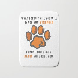 Sarcasm Gift What Doesn't Kill You Makes You Stroger Except Bears will Kill You Bath Mat