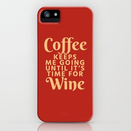 Coffee Keeps Me Going Until It's Time For Wine (Crimson) iPhone Case