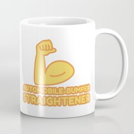 AUTOMOBILE-BUMPER STRAIGHTENER - funny job gift Coffee Mug